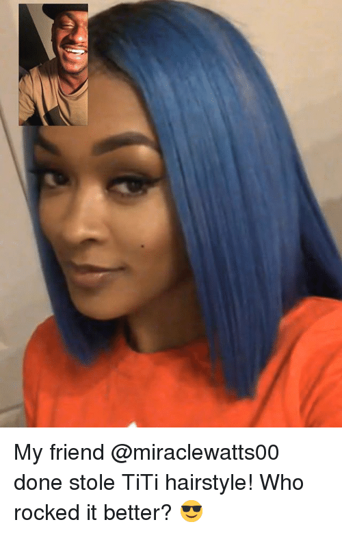 Memes, 🤖, and Who: My friend @miraclewatts00 done stole TiTi hairstyle! Who rocked it better? 😎