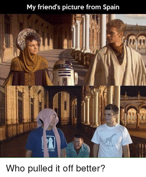 Friends, Star Wars, and Spain: My friend's picture from Spain Who pulled it off better?
