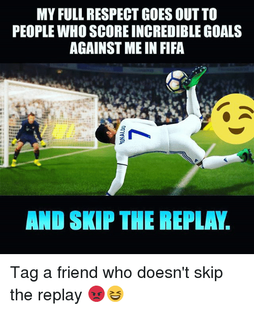 Fifa, Goals, and Respect: MY FULL RESPECT GOES OUTTO  PEOPLE WHO SCORE INCREDIBLE GOALS  AGAINST ME IN FIFA  AND SKP THERE PLA. Tag a friend who doesn't skip the replay 😡😆
