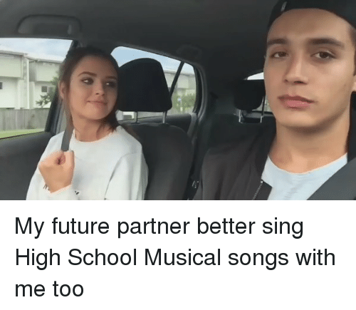 High School Musical, Singing, and Xxx: My future partner better sing High School Musical songs with me too