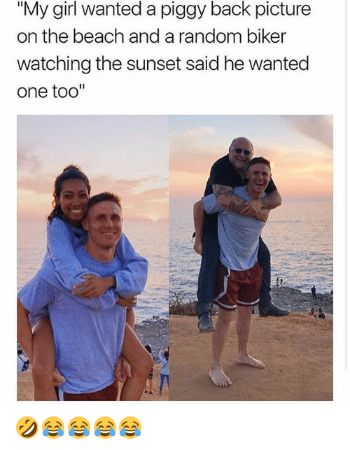 """Beach, Girl, and Sunset: """"My girl wanted a piggy back picture  on the beach and a random biker  watching the sunset said he wanted  one too"""" 🤣😂😂😂😂"""