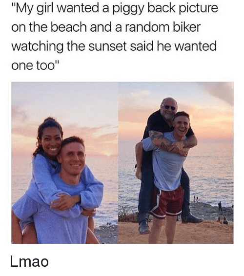 """Funny, Lmao, and Beach: """"My girl wanted a piggy back picture  on the beach and a random biker  watching the sunset said he wanted  one too"""" Lmao"""