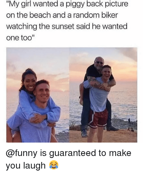 """Funny, Memes, and Beach: """"My girl wanted a piggy back picture  on the beach and a random biker  watching the sunset said he wanted  one too"""" @funny is guaranteed to make you laugh 😂"""