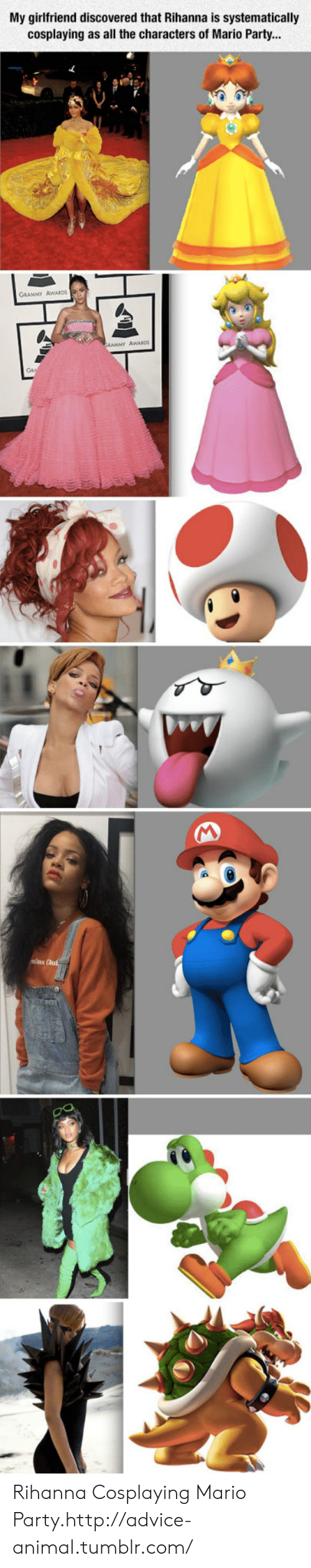 clut: My girlfriend discovered that Rihanna is systematically  cosplaying as all the characters of Mario Party...  GRAMMY AWARDS  mins Clut Rihanna Cosplaying Mario Party.http://advice-animal.tumblr.com/