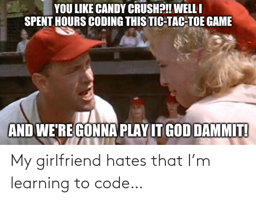 hates: My girlfriend hates that I'm learning to code…