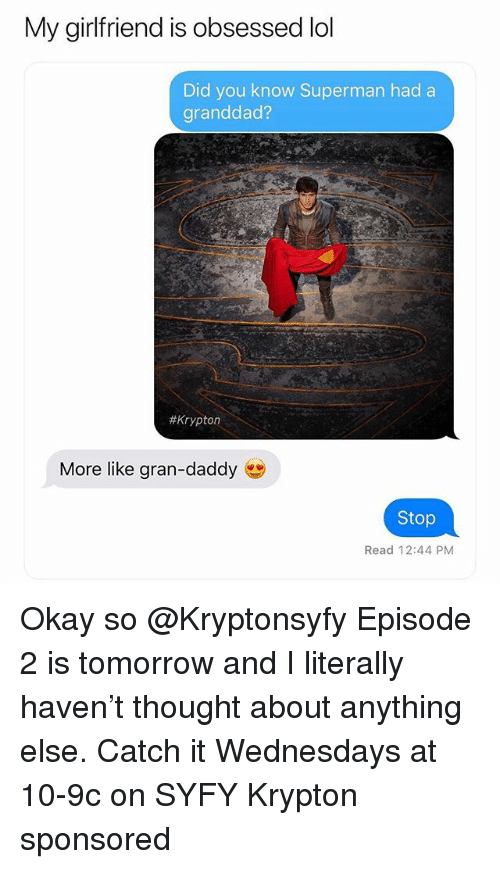 Lol, Superman, and Okay: My girlfriend is obsessed lol  Did you know Superman hada  granddad?  # Krypton  More like gran-daddy  Stop  Read 12:44 PM Okay so @Kryptonsyfy Episode 2 is tomorrow and I literally haven't thought about anything else. Catch it Wednesdays at 10-9c on SYFY Krypton sponsored