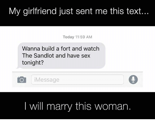 Dank, 🤖, and Sandlot: My girlfriend just sent me this text...  Today 11:59 AM  Wanna build a fort and watch  The Sandlot and have sex  tonight?  Message  will marry this woman.