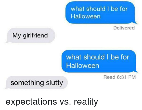 My Girlfriend What Should I Be for Halloween Delivered What Should ...
