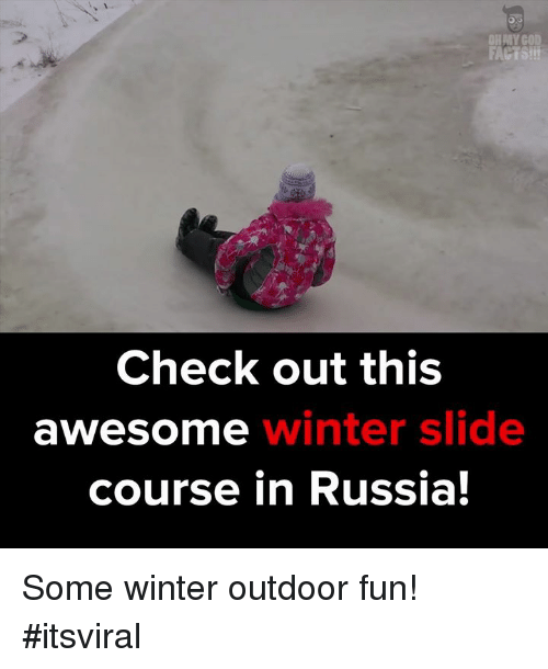 Fact Checking: MY GOD  FACTS!  Check out this  winter slide  awe Somme  course in Russia! Some winter outdoor fun! #itsviral