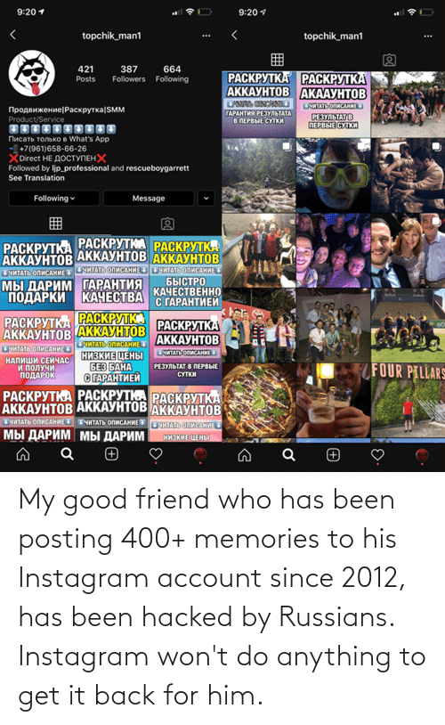 russians: My good friend who has been posting 400+ memories to his Instagram account since 2012, has been hacked by Russians. Instagram won't do anything to get it back for him.