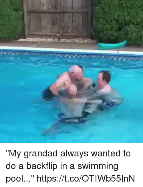"Funny, Pool, and Swimming: ""My grandad always wanted to do a backflip in a swimming pool..."" https://t.co/OTIWb55lnN"