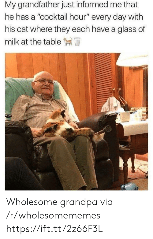 """cocktail: My grandfather just informed me that  he has a """"cocktail hour"""" every day with  his cat where they each have a glass of  milk at the table  मो पा Wholesome grandpa via /r/wholesomememes https://ift.tt/2z66F3L"""