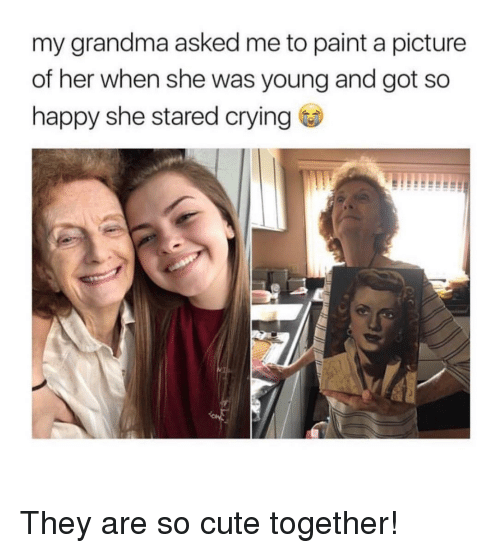 Crying, Cute, and Grandma: my grandma asked me to paint a picture  of her when she was young and got so  happy she stared crying <p>They are so cute together!</p>