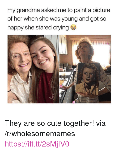 "Crying, Cute, and Grandma: my grandma asked me to paint a picture  of her when she was young and got so  happy she stared crying <p>They are so cute together! via /r/wholesomememes <a href=""https://ift.tt/2sMjIV0"">https://ift.tt/2sMjIV0</a></p>"
