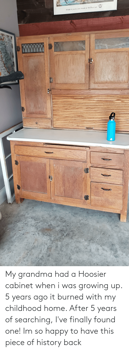 Searching: My grandma had a Hoosier cabinet when i was growing up. 5 years ago it burned with my childhood home. After 5 years of searching, I've finally found one! Im so happy to have this piece of history back