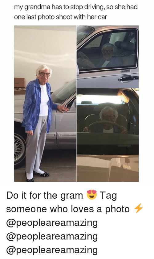 Driving, Grandma, and Memes: my grandma has to stop driving, so she had  one last photo shoot with her car Do it for the gram 😍 Tag someone who loves a photo ⚡️ @peopleareamazing @peopleareamazing @peopleareamazing