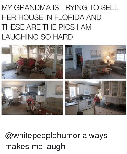 hardness: MY GRANDMA IS TRYING TO SELL  HER HOUSE IN FLORIDA AND  THESE ARE THE PICS I AM  LAUGHING SO HARD @whitepeoplehumor always makes me laugh