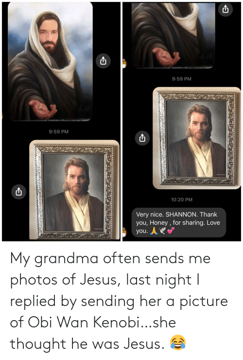 Picture Of: My grandma often sends me photos of Jesus, last night I replied by sending her a picture of Obi Wan Kenobi…she thought he was Jesus. 😂