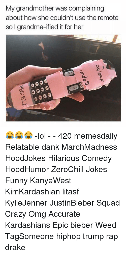 Drake, Grandma, and Kardashians: My grandmother was complaining  about how she couldn't use the remote  so l grandma-ified it for her 😂😂😂 -lol - - 420 memesdaily Relatable dank MarchMadness HoodJokes Hilarious Comedy HoodHumor ZeroChill Jokes Funny KanyeWest KimKardashian litasf KylieJenner JustinBieber Squad Crazy Omg Accurate Kardashians Epic bieber Weed TagSomeone hiphop trump rap drake