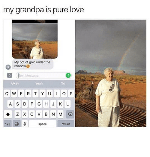 Love, Yeah, and Grandpa: my grandpa is pure love  My pot of gold under the  rainbow  1Text Message  Okay  Yeah  No  A S D F G H J K L  123  space  return