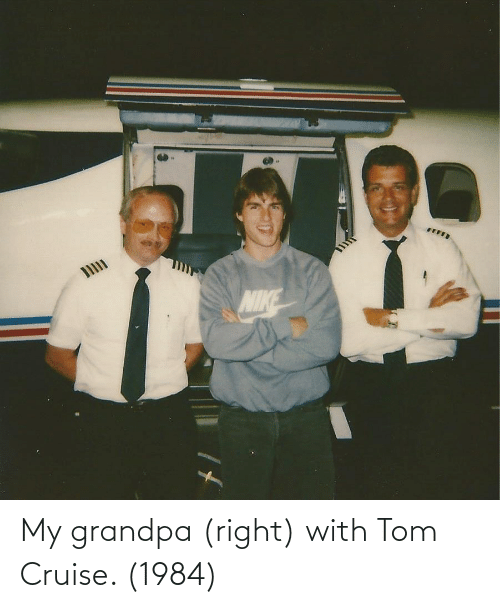 Tom Cruise: My grandpa (right) with Tom Cruise. (1984)