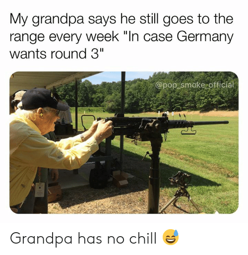 "Has No Chill: My grandpa says he still goes to the  range every week ""In case Germany  wants round 3""  @pop smoke officia Grandpa has no chill 😅"