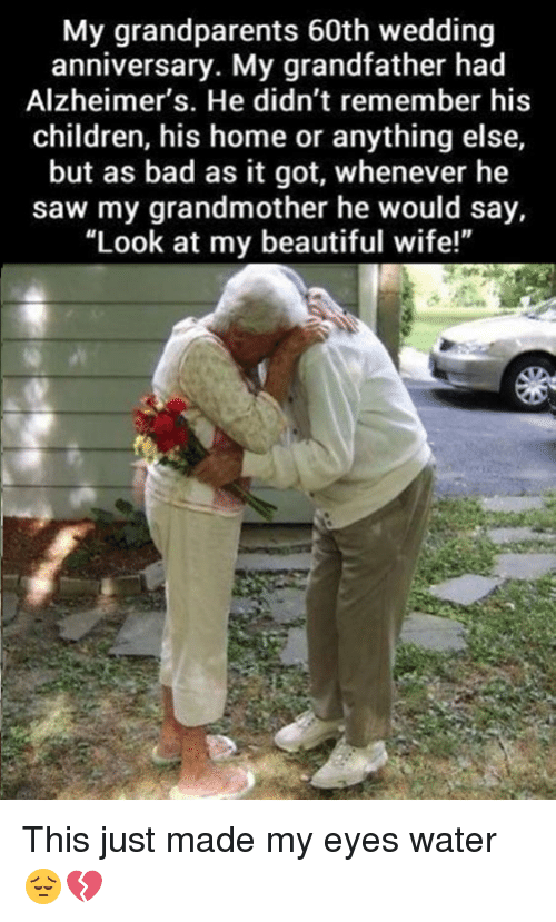 """wedding anniversary: My grandparents 60th wedding  anniversary. My grandfather had  Alzheimer's. He didn't remember his  children, his home or anything else,  but as bad as it got, whenever he  saw my grandmother he would say,  """"Look at my beautiful wife!"""" This just made my eyes water 😔💔"""