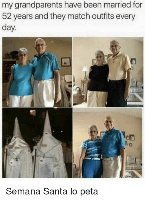 Peta, Match, and Santa: my grandparents have been married for  52 years and they match outfits every  day <p>Semana Santa lo peta</p>