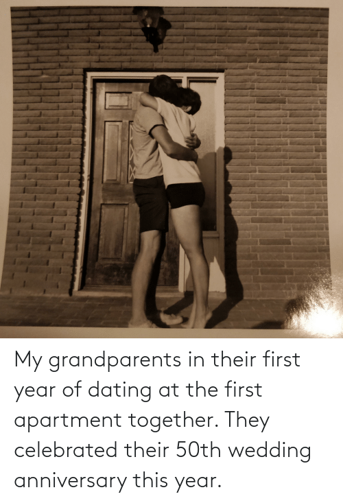 wedding anniversary: My grandparents in their first year of dating at the first apartment together. They celebrated their 50th wedding anniversary this year.