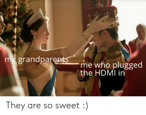 hdmi: my grandparents  me who plugged  the HDMI in They are so sweet :)