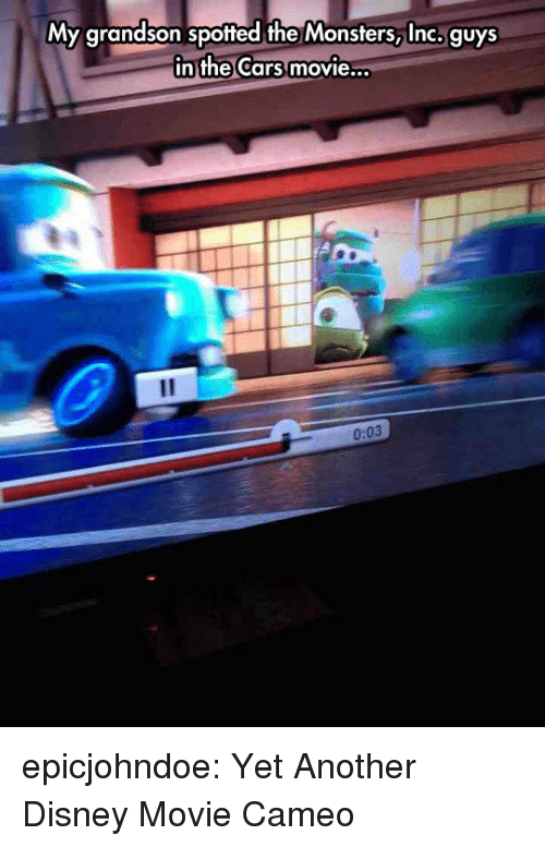 the cars: My grandson spotted the Monsters, Inc. guys  in the Cars movie  ..  0:03 epicjohndoe:  Yet Another Disney Movie Cameo