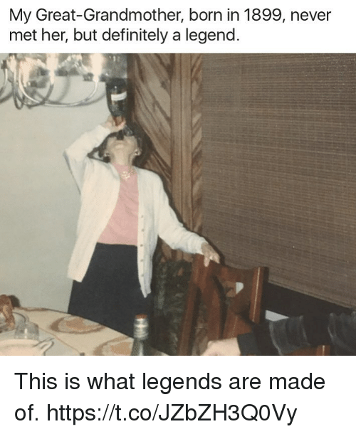 Definitely, Funny, and Never: My Great-Grandmother, born in 1899, never  met her, but definitely a legend. This is what legends are made of. https://t.co/JZbZH3Q0Vy