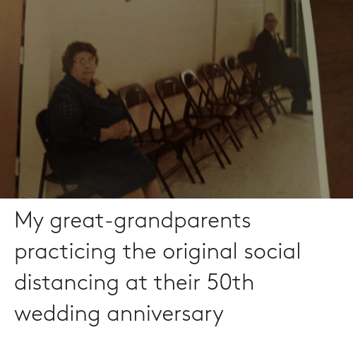 wedding anniversary: My great-grandparents practicing the original social distancing at their 50th wedding anniversary