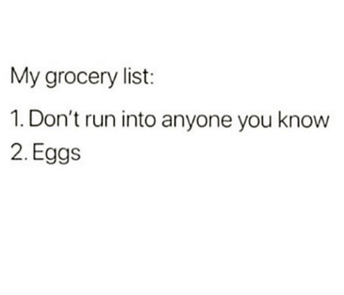 Dank, Run, and 🤖: My grocery list:  1. Don't run into anyone you know  2. Eggs