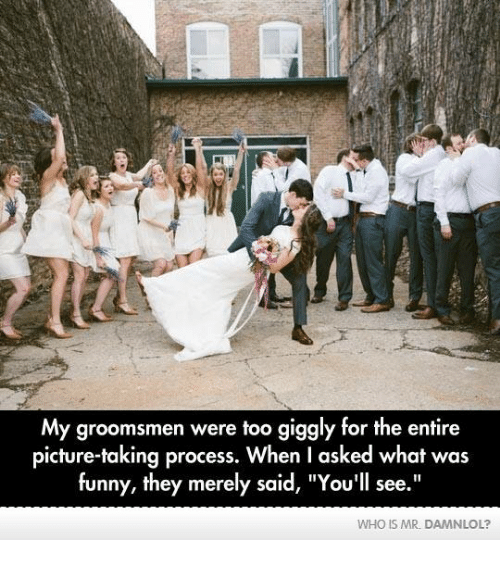 """Groomsmen: My groomsmen were too giggly for the entire  picture-taking process. When I asked what was  funny, they merely said, """"You'll see.""""  WHO IS MR. DAMNLOL?"""