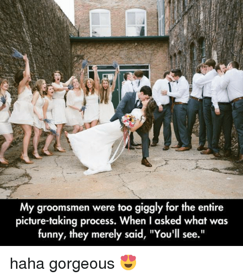 """Groomsmen: My groomsmen were too giggly for the entire  picture-taking process. When l asked what was  funny, they merely said, """"You'll see."""" haha gorgeous 😍"""