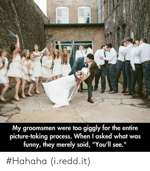 """Groomsmen: My groomsmen were too giggly for the entire  picture-taking process. When I asked what was  funny, they merely said, """"You'll see."""" #Hahaha (i.redd.it)"""