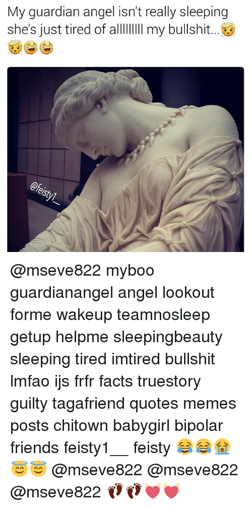 guardian angel: My guardian angel isn't really sleeping  she's just tired of allII my bullshit..  eshy @mseve822 myboo guardianangel angel lookout forme wakeup teamnosleep getup helpme sleepingbeauty sleeping tired imtired bullshit lmfao ijs frfr facts truestory guilty tagafriend quotes memes posts chitown babygirl bipolar friends feisty1__ feisty 😂😂😭😇😇 @mseve822 @mseve822 @mseve822 👣👣💓💓
