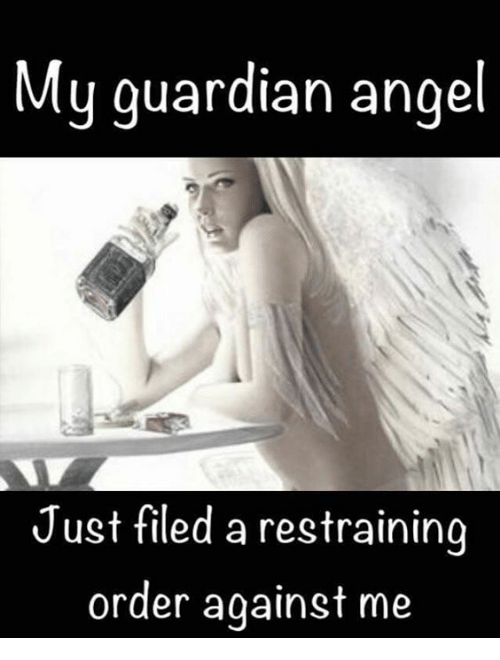 guardian angels: My guardian angel  Just filed a restraining  order against me