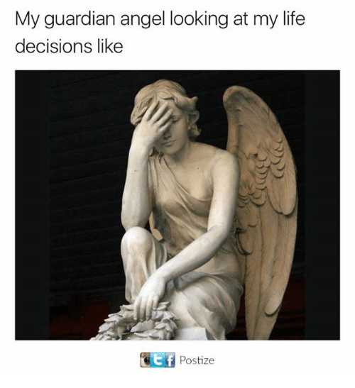 guardian angels: My guardian angel looking at my life  decisions like  GEf Postize