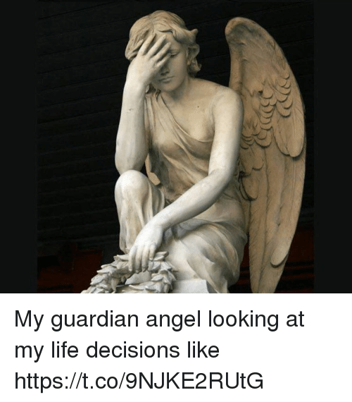 guardian angels: My guardian angel looking at my life decisions like https://t.co/9NJKE2RUtG