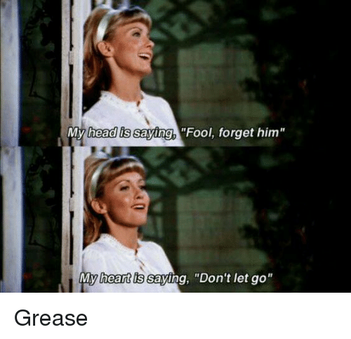 "Memes, Grease, and 🤖: My head is saying ""Fool, forget him  My heart ls  saying, ""Don't let go Grease"