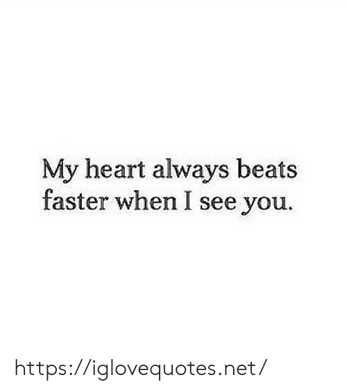 When I See You: My heart always beats  faster when I see you. https://iglovequotes.net/