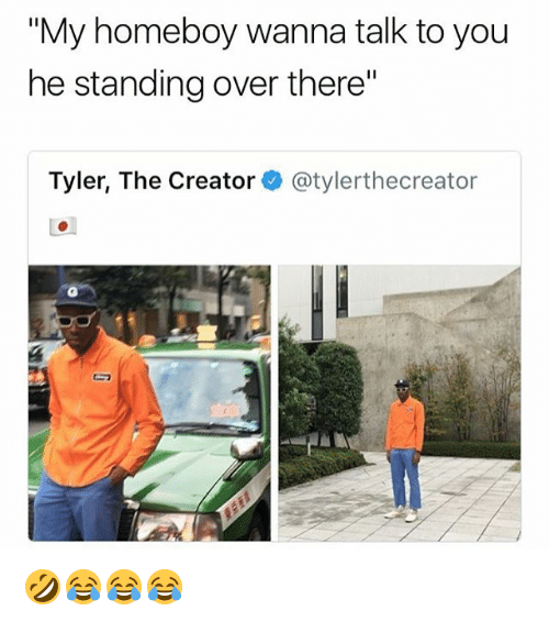 """Tyler the Creator, Girl Memes, and Homeboy: """"My homeboy wanna talk to you  he standing over there""""  Tyler, The Creator@tylerthecreator 🤣😂😂😂"""