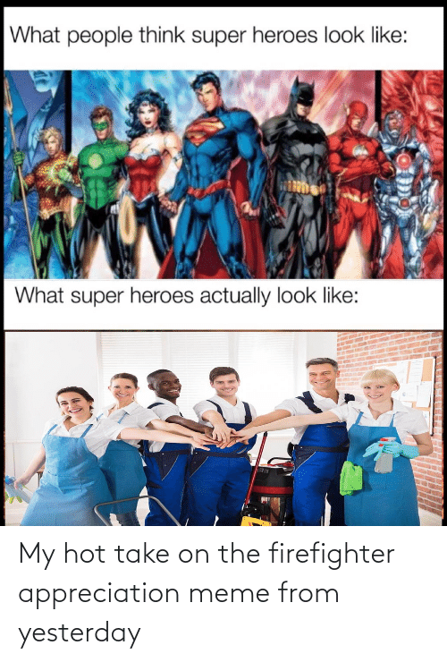 appreciation: My hot take on the firefighter appreciation meme from yesterday