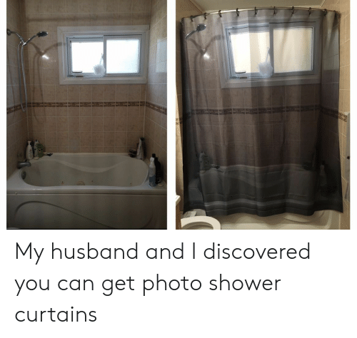 Curtains: My husband and I discovered you can get photo shower curtains