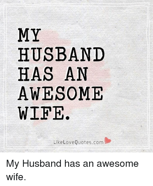 Husband Wife Pics With Quotes: MY HUSBAND HAS AN AWESOME WIFE Like Love Quotescom My