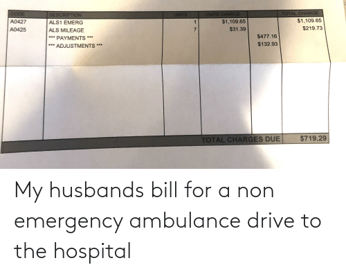 husbands: My husbands bill for a non emergency ambulance drive to the hospital