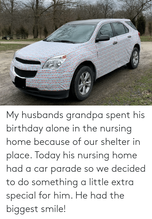 husbands: My husbands grandpa spent his birthday alone in the nursing home because of our shelter in place. Today his nursing home had a car parade so we decided to do something a little extra special for him. He had the biggest smile!