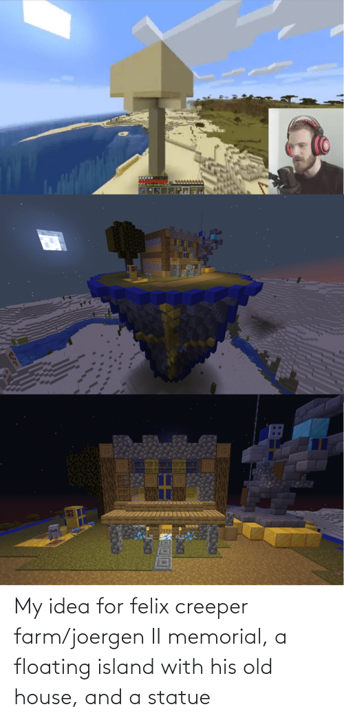 Memorial: My idea for felix creeper farm/joergen II memorial, a floating island with his old house, and a statue